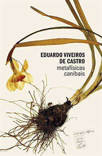 Metafísicas canibais: Elementos para uma antropologia pós-estrutural