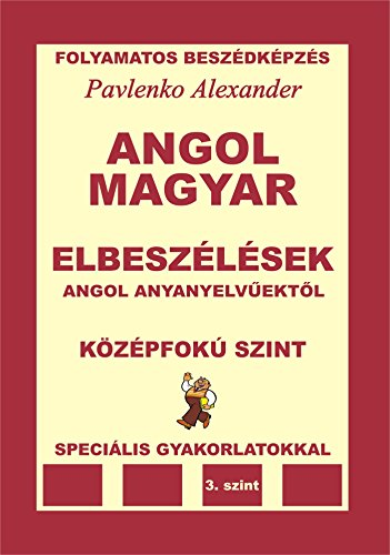 Angol-Magyar, Elbeszelesek, angol anyanyelvuektol, Kozepfoku Szint (English-Hungarian, Short Stories Intermediate Level): English-Hungarian Series (English-Hungarian ... Fluency Practice Book 6) (English Edition)