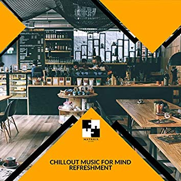 Chillout Music For Mind Refreshment