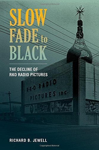 Slow Fade to Black: The Decline of RKO Radio Pictures by Richard...