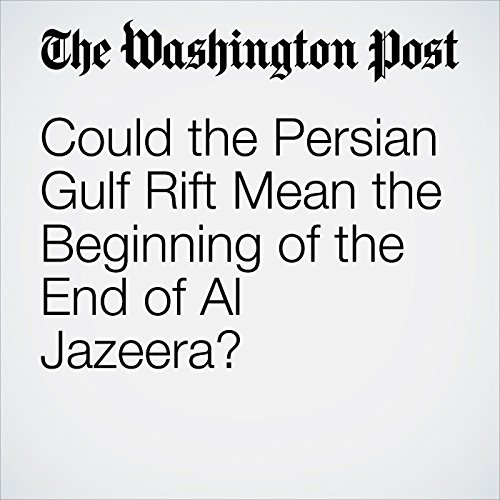 Could the Persian Gulf Rift Mean the Beginning of the End of Al Jazeera? copertina
