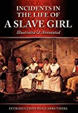 Incidents in the Life of a Slave Girl - Illustrated & Annotated