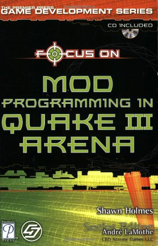 Focus on Mod Programming in Quake III Arena (The Premier Press Game Development Series)