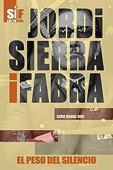 El peso del silencio (Serie Daniel Ros nº 3) de [Jordi Sierra i Fabra]