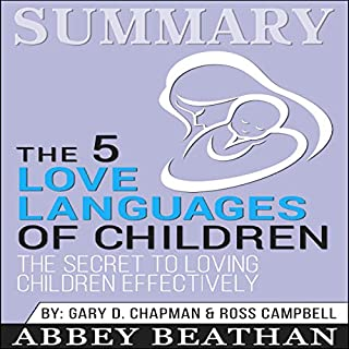 Summary: The 5 Love Languages of Children: The Secret to Loving Children Effectively                   By:                                                                                                                                 Abbey Beathan                               Narrated by:                                                                                                                                 Dwight Equitz                      Length: 1 hr and 9 mins     1 rating     Overall 4.0