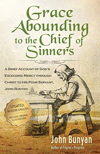 Compare Textbook Prices for Grace Abounding to the Chief of Sinners - Updated Edition Illustrated: A Brief Account of God's Exceeding Mercy through Christ to His Poor Servant, John Bunyan Bunyan Updated Classics 2 Edition ISBN 9781622453504 by Bunyan, John