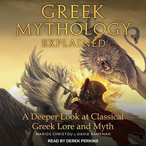 Greek Mythology Explained     A Deeper Look at Classical Greek Lore and Myth              By:                                                                                                                                 Marios Christou,                                                                                        David Ramenah                               Narrated by:                                                                                                                                 Derek Perkins                      Length: 10 hrs and 23 mins     Not rated yet     Overall 0.0