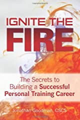 Ignite the Fire -: The Secrets to Building a Successful Personal Training Career Paperback