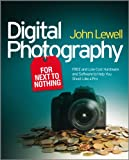 Digital Photography for Next to Nothing: Free and Low Cost Hardware and Software to Help You Shoot Like a Pro (English Edition)
