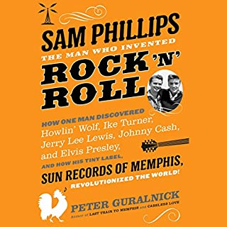 Sam Phillips: The Man Who Invented Rock 'n' Roll audiobook cover art