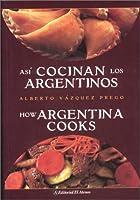 Asi cocinan los argentinos / How Argentina Cooks
