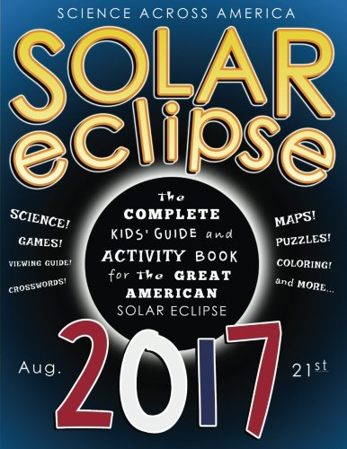 Solar Eclipse 2017: The Complete Kids' Guide and Activity Book for the Great American Solar Eclipse