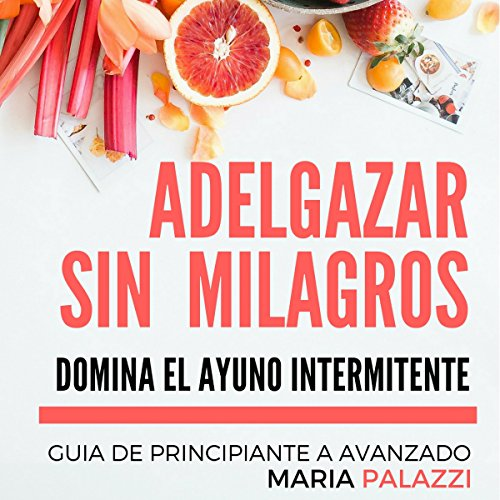 Adelgazar sin Milagros: Domina el Ayuno Intermitente [Losing weight without miracles: The intermittent fast] audiobook cover art