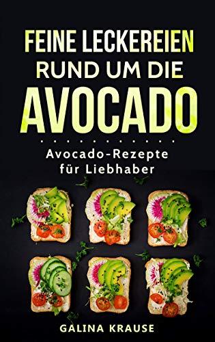 Leckereien rund um die Avocado : Avocado-Rezepte für Liebhaber