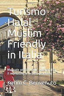Turismo Halal Muslim Friendly in Italia: Manuale pratico sulle potenzialità, il marketing e le best practices