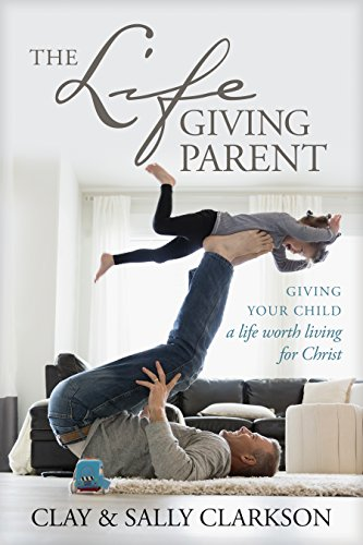 The Life Giving Parent - Sally Clarkson