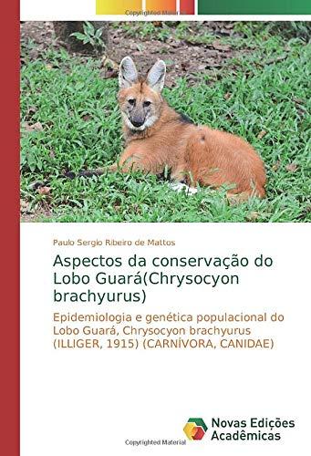 Aspectos da conservação do Lobo Guará(Chrysocyon brachyurus): Epidemiologia e genética populacional do Lobo Guará, Chrysocyon brachyurus (ILLIGER, 1915) (CARNÍVORA, CANIDAE)