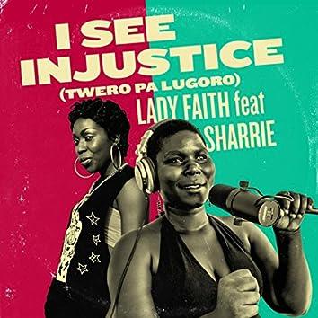 I See Injustice (Twero Pa Lugoro) [feat. Sharrie]