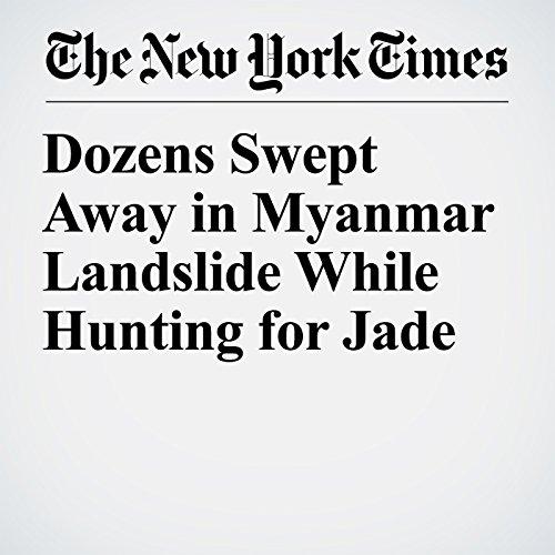 Dozens Swept Away in Myanmar Landslide While Hunting for Jade copertina