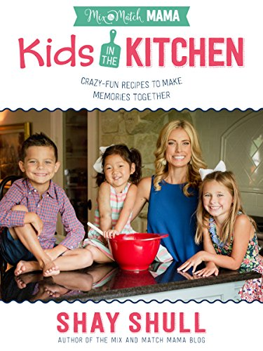 Mix-and-Match Mama Kids in the Kitchen: Crazy-Fun Recipes to Make Memories Together (English Edition)