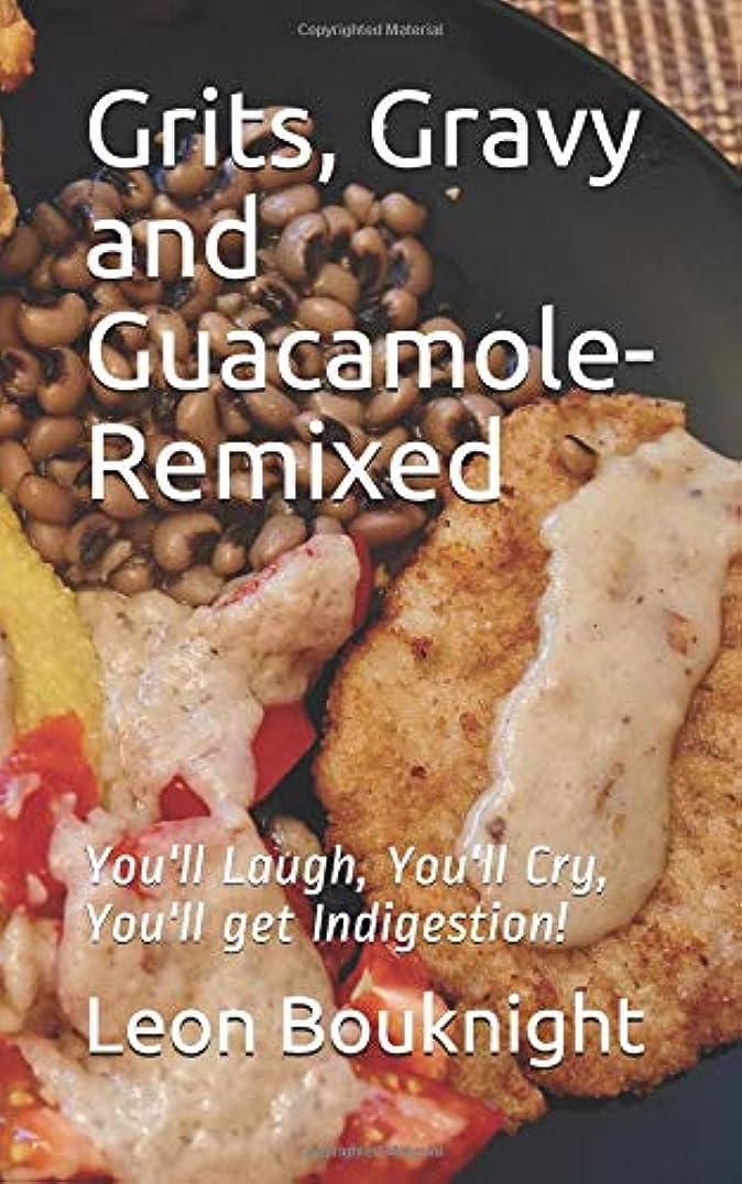 同行口述する炎上Grits, Gravy and Guacamole-Remixed: You'll laugh, you'll cry, you'll get indigestion