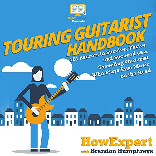 Touring Guitarist Handbook     101 Secrets to Survive, Thrive, and Succeed as a Traveling Guitarist Who Plays Live Music on the Road              By:                                                                                                                                 HowExpert,                                                                                        Brandon Humphreys                               Narrated by:                                                                                                                                 Harry Thomson                      Length: 3 hrs and 27 mins     Not rated yet     Overall 0.0