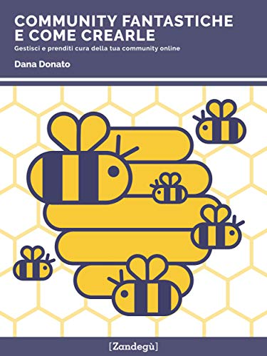 Community fantastiche e come crearle: Gestisci e prenditi cura della tua community online (I Prof) (Italian Edition)