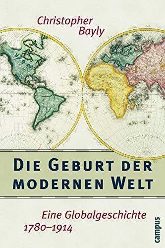 Die Geburt der modernen Welt: Eine Globalgeschichte 1780-1914