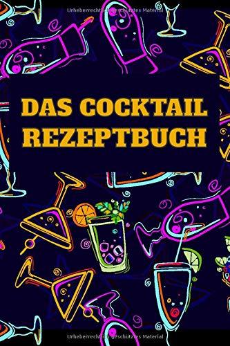 """Das Cocktail Rezeptbuch: Notizbuch für Barkeeper I Drink Journal für Eigenkreationen I 110 Seiten Log-Buch zum Ausfüllen I A5 (6x9\"""")"""