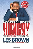 You've Got To Be HUNGRY: The GREATNESS Within...