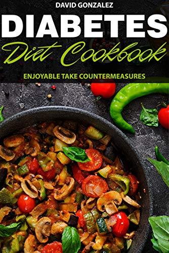 Diabetes Diet Cookbook: Enjoyable take countermeasures (English Edition)