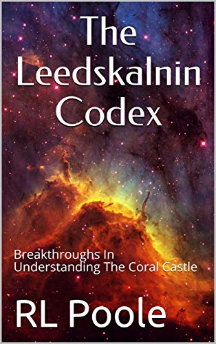 The Leedskalnin Codex: Breakthroughs In Understanding The Coral Castle