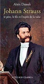 Johann Strauss, le père, le fils et l'esprit de la valse d'Alain Duault