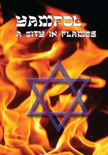 A City in Flames: Yizkor (Memorial) Book of Yampol, Ukraine