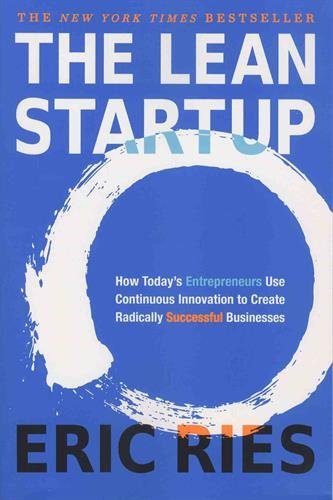 The Lean Startup: How Today\'s Entrepreneurs Use Continuous Innovation to Create Radically Successful Businesses