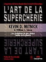 L'art de la supercherie - Les révélations du plus célèbre hacker de la planète de Kevin D. Mitnick