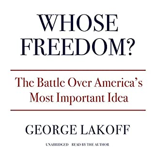 Whose Freedom?     The Battle Over America's Most Important Idea              By:                                                                                                                                 George Lakoff                               Narrated by:                                                                                                                                 George Lakoff                      Length: 8 hrs and 32 mins     57 ratings     Overall 4.1