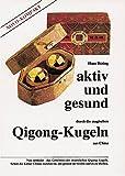 Aktiv und gesund durch die magischen Qigong-Kugeln aus China: Neu entdeckt - das Geheimnis der chinesischen Qigong-Kugeln - Hans Höting