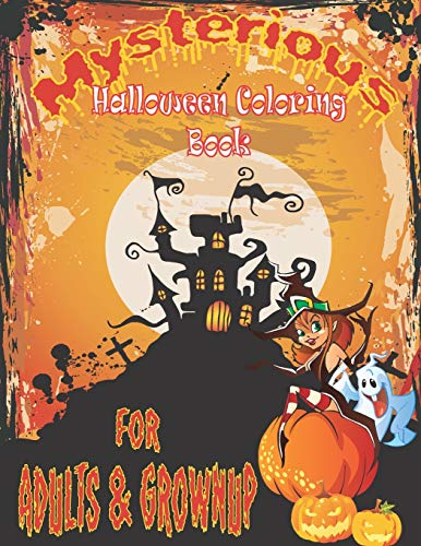 Mysterious Halloween Coloring Book for Adults & Grownup: 30 Unique Spooky Coloring Pages Filled with Witches, Pumpkin, Black Cats and More for Hours ... Teens, Co-Workers, Neighbor, Mom, Dad