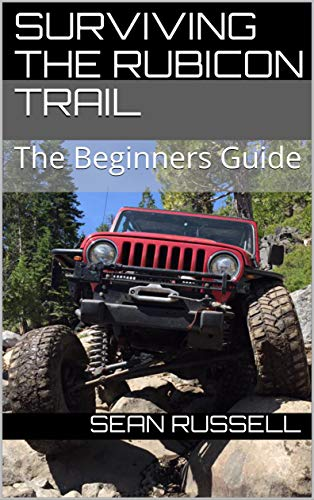 Surviving the Rubicon Trail: The Beginners Guide (English Edition)