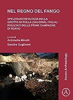 Nel Regno Del Fango- Speleoarcheologia Della Grotta Di Polla Salerno, Italia: Risultati Delle Prime Campagne Di Scavo