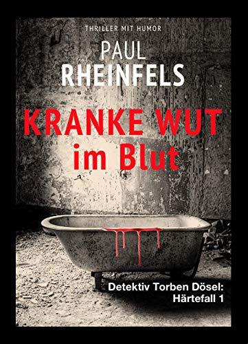 Kranke Wut im Blut (Detektiv Torben Dösel: Härtefall 1) (German Edition)