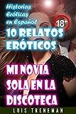 Mi novia sola en la discoteca: relatos eróticos en español (Esposo Cornudo, Esposa caliente, Humillación, Fantasía erótica, Sexo Interracial, parejas liberales, Infidelidad Consentida)