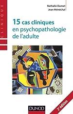 15 cas cliniques en psychopathologie de l'adulte - 2ème éd. de Nathalie Dumet