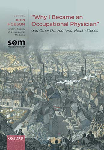 "Compare Textbook Prices for ""Why I Became an Occupational Physician"" and Other Occupational Health Stories 1 Edition ISBN 9780198862543 by Hobson, John,Occupational Medicine, The Society of"