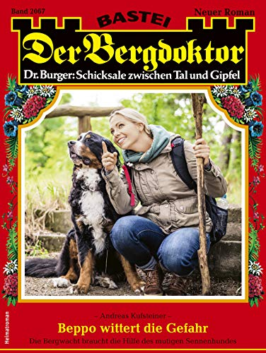 Der Bergdoktor 2067 - Heimatroman: Beppo wittert die Gefahr (German Edition)