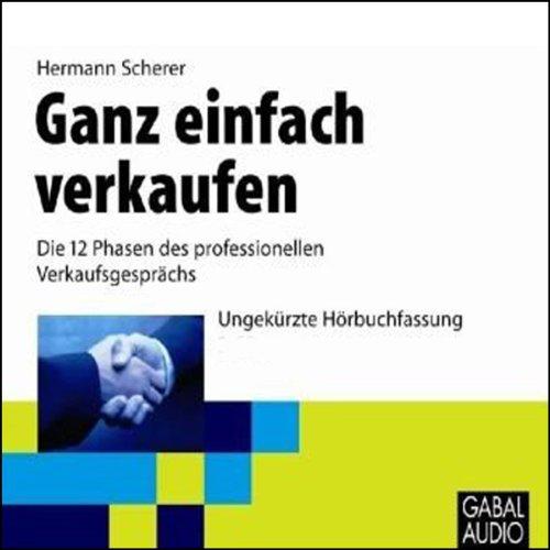 Ganz einfach verkaufen                   Autor:                                                                                                                                 Hermann Scherer                               Sprecher:                                                                                                                                 Heiko Grauel,                                                                                        Sonngard Dressler                      Spieldauer: 3 Std. und 16 Min.     22 Bewertungen     Gesamt 4,0