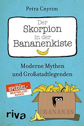 Der Skorpion in der Bananenkiste: Moderne Mythen und Großstadtlegenden