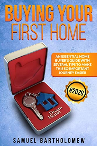 Compare Textbook Prices for Buying Your First Home: An Essential Home Buyer's Guide with Several Tips To Make this so Important Journey Easier 2020  ISBN 9781838238506 by Bartholomew, Samuel