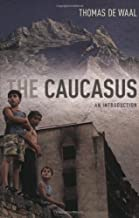 The Caucasus: An Introduction by de Waal, Thomas [28 October 2010]